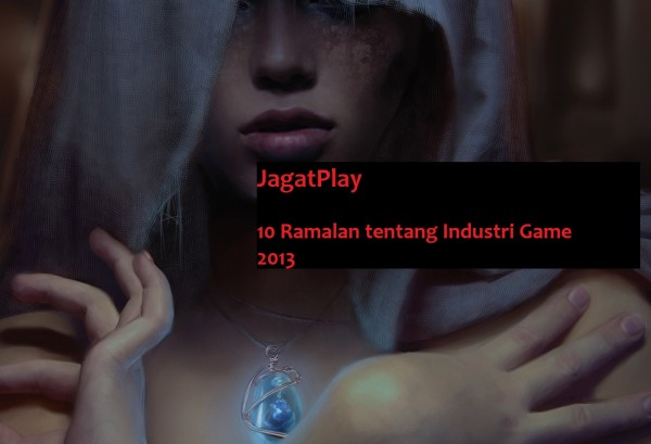 10 Ramalan tentang Industri Game di 2013