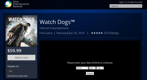 Sony Entertainment Network telah memasang 30 Juni 2014 sebagai tanggal peluncuran Watch Dogs. Dalam website SEN juga terlihat game ini dibanderol seharga USD 59.99 untuk versi PS3.