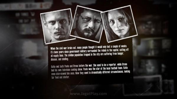 Anda akan berperan sebagai tiga serangkai - Bruno, Pavle, dan Kalia yang bahu membahu berusaha selamat dari perang sipil ini.