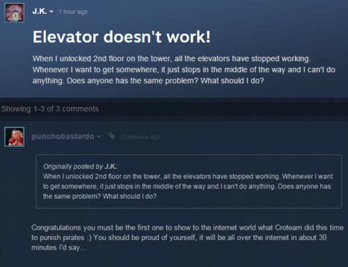 Isu ini mengemuka setelah salah satu gamer bajakan mengeluh soal elevator yang tidak bekerja dan memerangkap mereka. Sesuatu yang dijawab gamblang oleh Croteam sebagai sistem anti bajakan mereka.